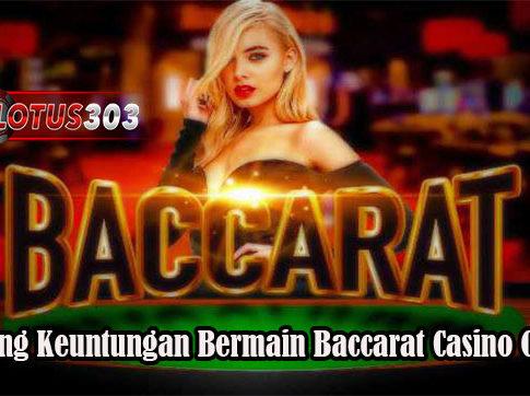 Peluang Keuntungan Bermain Baccarat Casino Online